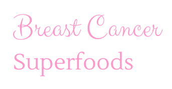 Breast Cancer Superfoods