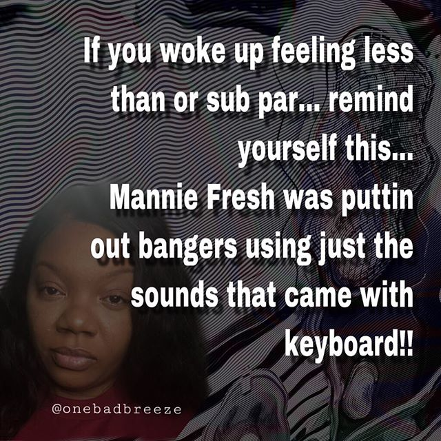 If you woke up feeling less than or sub par... remind yourself this... 😎 Mannie Fresh was puttin out bangers using just the sounds that came with keyboard!! 🤯🤯🤯🤯#mindblown #youareenough #streetcertified #manniefresh #motivation #getshitdone #certifiedfresh #bangers #womeninbusiness #blackbusiness #entreprenuer #onebadbreeze #makeithappen #certifieddope