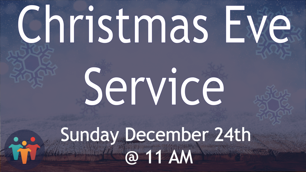 We will have a special Christmas Eve Service on Sunday December 24th...