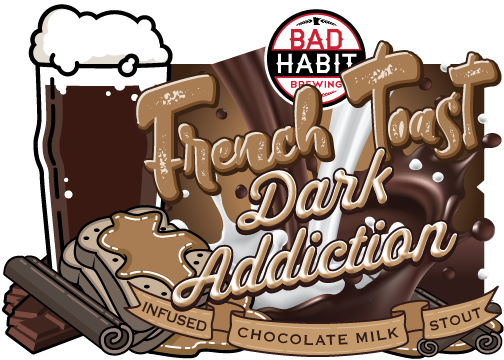 FRENCH TOASTDARK ADDICTION - Cinnamon and Maple Syrup Infused Chocolate Milk Stout | 5.2% ABVWe infused our intensely dark, silky smooth chocolatey goodness known as Dark Addiction with cinnamon and maple syrup.