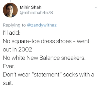 I forgot about square-toed dress shoes. Those are very bad. And white Stan Smiths are cool, but white New Balance are definitely not. I had no idea about statement socks. Good god.