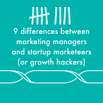 9 differences between marketing managers and startup marketeers or growth hackers