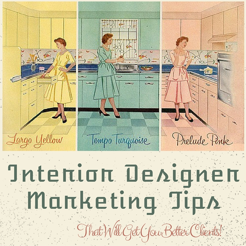 Interior Designer Marketing Tips That Will Get You Better Clients