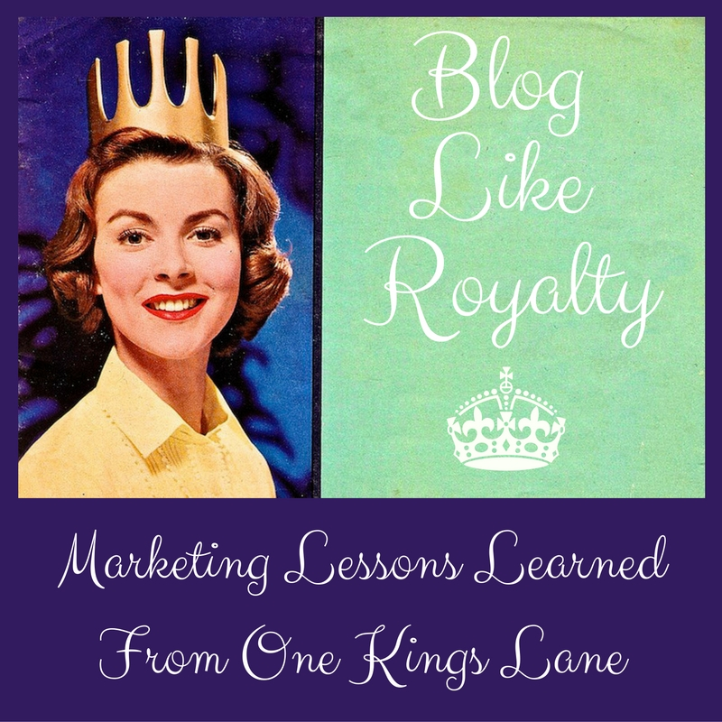 Write Blogs Like Royalty | Marketing Lessons Learned From One Kings Lane