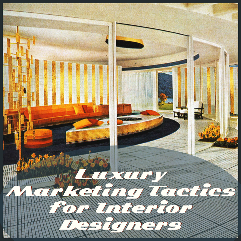 Luxury marketing tactics for Interior Designers