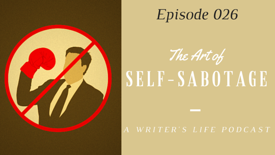 A Writers Life The Art of Self Sabotage