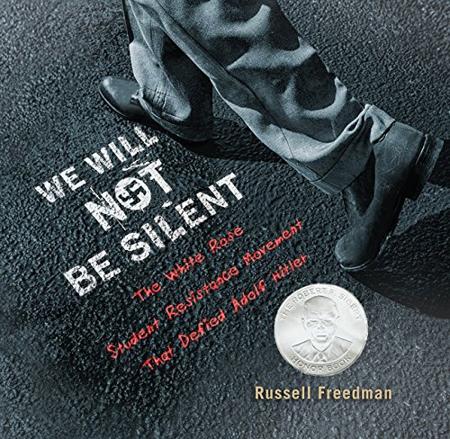We Will Not Be Silent: The White Rose Student Resistance Movement that Defied Hitler