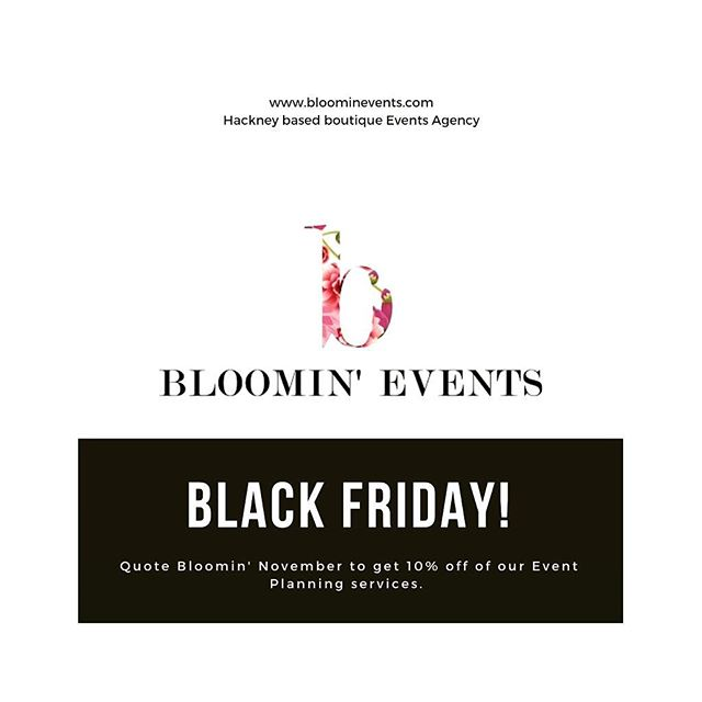 Black Friday has come early! For the rest of November we're giving you 10% off of our event planning services.  All you have to do is email us this month to book our services and you'll receive 10% off.  The subject of the email must be, Bloomin' November.  Your event doesn't have to fall within November but you do have to contact us before the month is over.  #blackfriday #eventplanner #partyplanner #london #hackney #specialevents #specialoccasions #eventstyling