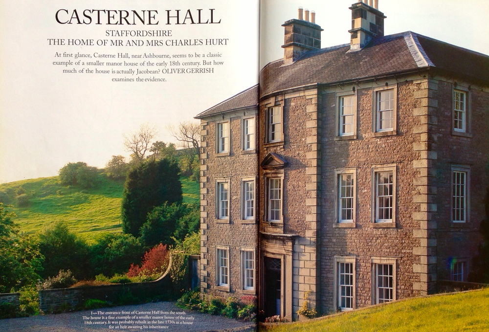 Country Life, September 9th 2004     Castnerne Hall, Staffordshire - The home of Mr and Mrs Charles Hurt  At first glance, Casterne Hall, near Ashbourne, seems to be a classic example of a smaller manor house of the early 18th century. But how much of the house is actually Jacobean? Oliver Gerrish examines the evidence.