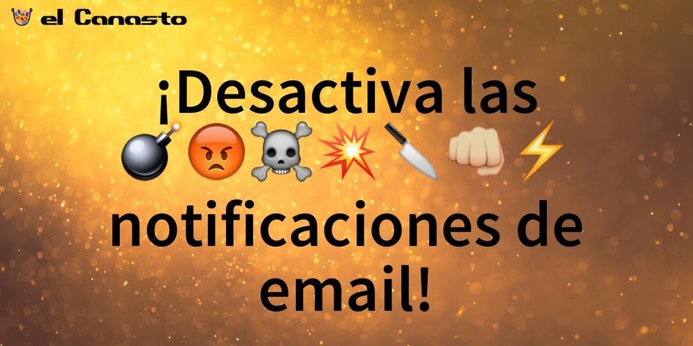 Desactiva las %$&@# notificaciones de email