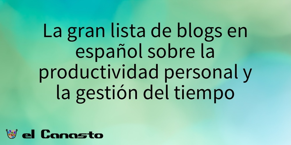 La gran lista de blogs en español sobre la productividad personal y la gestión del tiempo