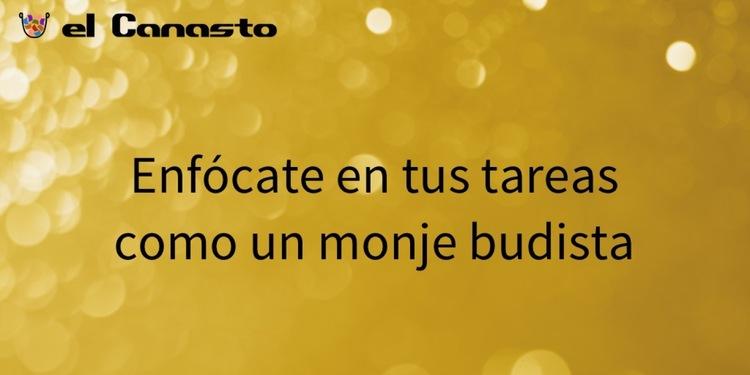 Enfócate en tus tareas como un monje budista