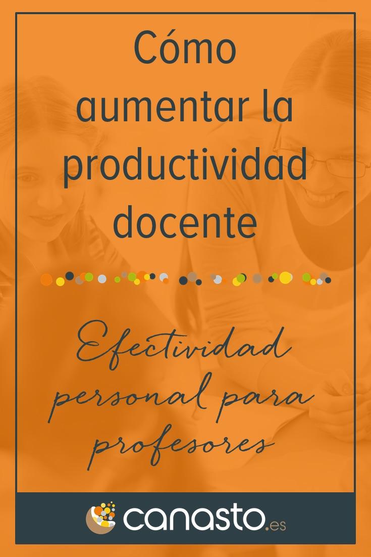 Cómo aumentar la productividad docente: Efectividad personal para profesores