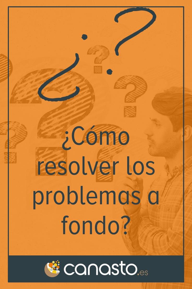 ¿Cómo resolver los problemas a fondo?