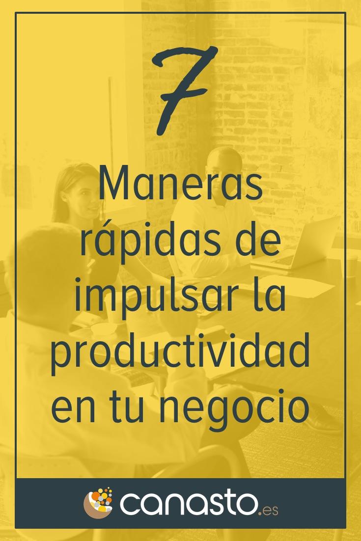 7 Maneras rápidas de impulsar la productividad en tu negocio