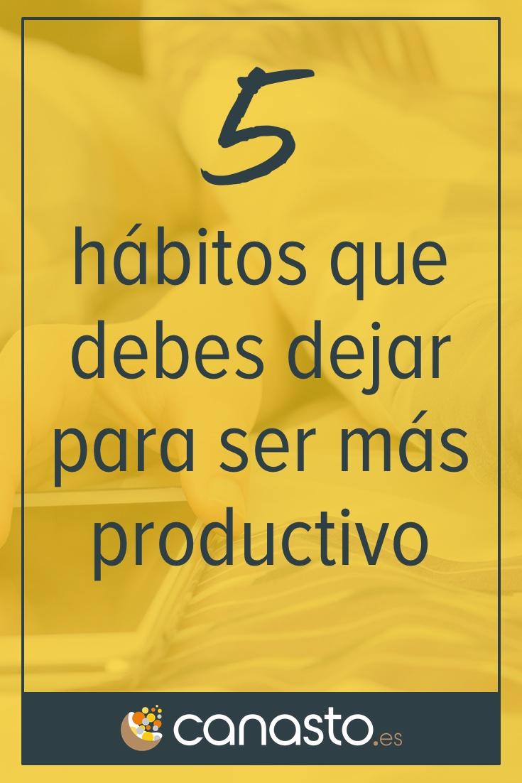 5 hábitos que debes dejar para ser más productivo