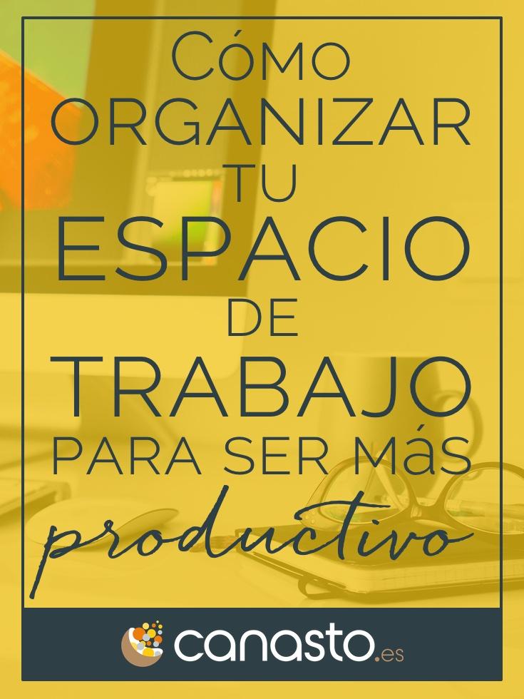 Cómo organizar tu espacio de trabajo para ser más productivo