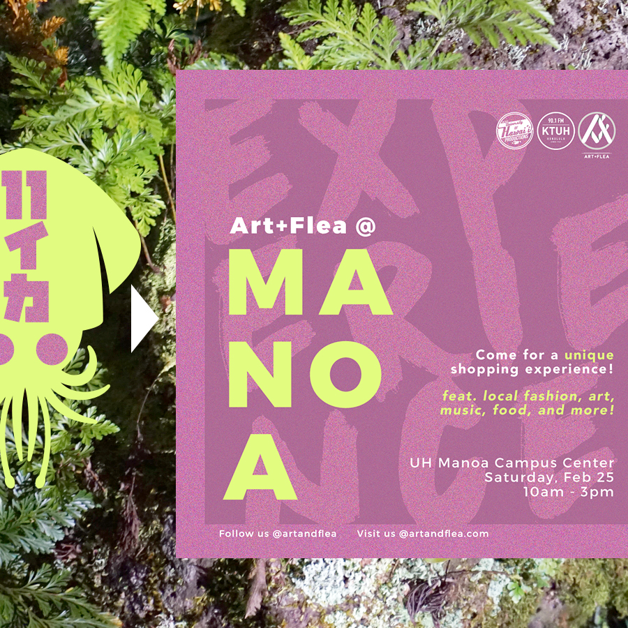We will be at the Art+Flea @ Manoa Experience Event!