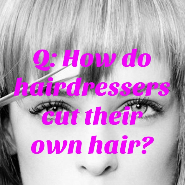 Q: How do hairdressers cut their own hair?