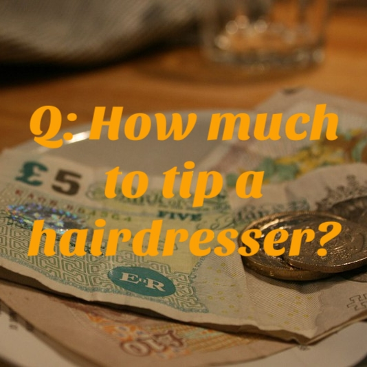 Q: How much to tip a hairdressers?