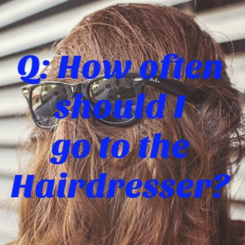 Q: How often should I go to the Hairdresser?