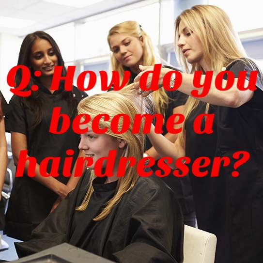 Q: How do you become a hairdresser?