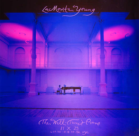 6. La Monte Young - The Well-Tuned Piano 81 X 25, 6:17:50 - 11:18:59 PM NYC [Gramavision, 1987]