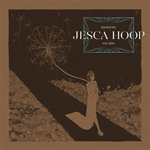 5. Jesca Hoop - Memories Are Now [Sub Pop]