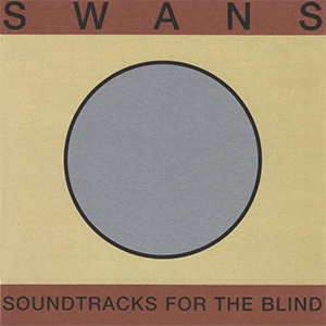 2. Swans - Soundtracks for the Blind [Young God, 1997]
