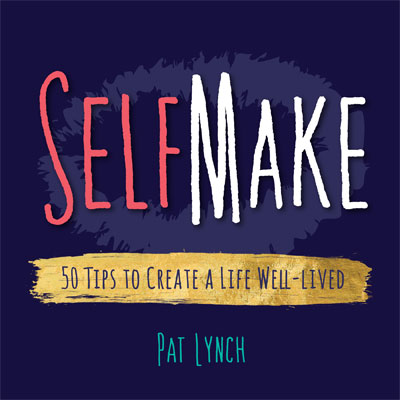 f7c294a8a SelfMake – 50 Tips to Create a Life Well-lived — Lynch Press