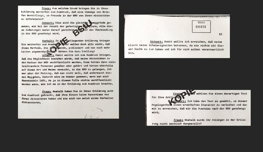 """Copied from my Stasi files: """"Why do you talk about a significant number of letters to 'be ready for friends in the West'?"""" """"I wanted to put pressure on my cause."""" """"Why do you speculate in your document about others to copy your actions?"""" """"I believed that you would rather let me out before others try the same if it was published."""""""
