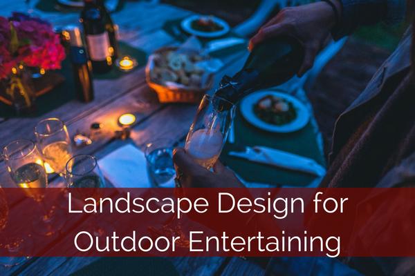 Landscape Design for Outdoor Entertaining.png