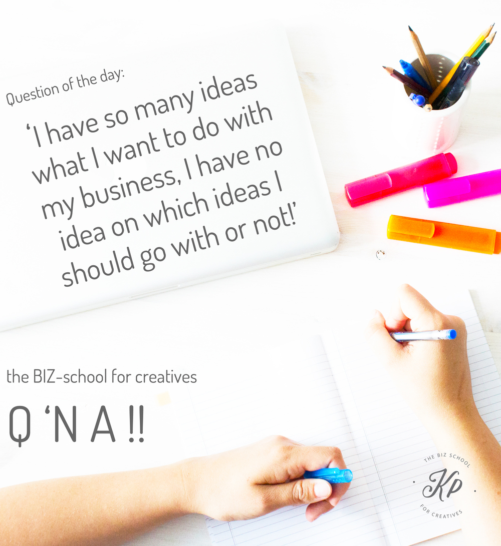 the BIZ-school for creatives Q 'N A, Question of the day: 'I have so many ideas what I want to do with my business, I have no idea on which ideas I should go with or not!' Read the full answer at www.kerstinpressler.com