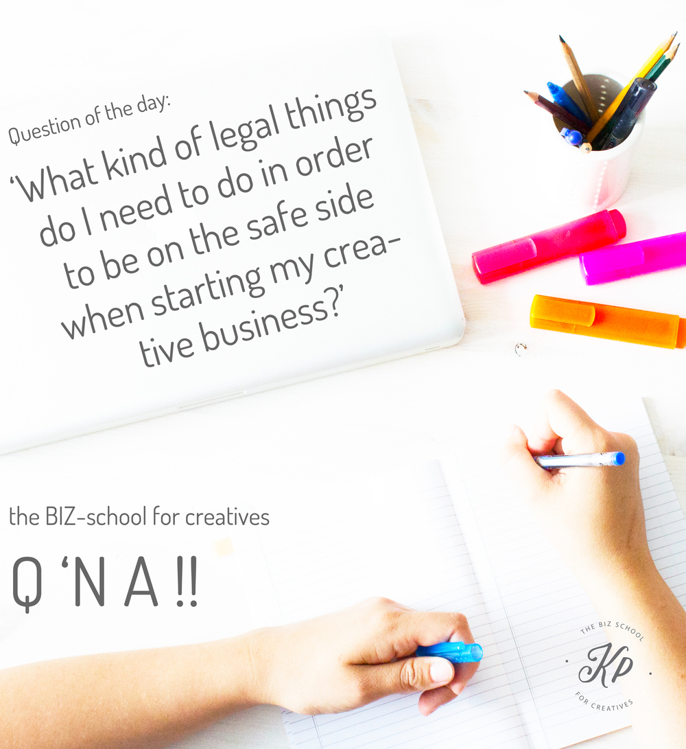 the BIZ-school for creatives Q 'N A, Question of the day: 'What kind of legal things do I need to do in order to be on the safe side when starting my creative business?' Read the full answer at www.kerstinpressler.com