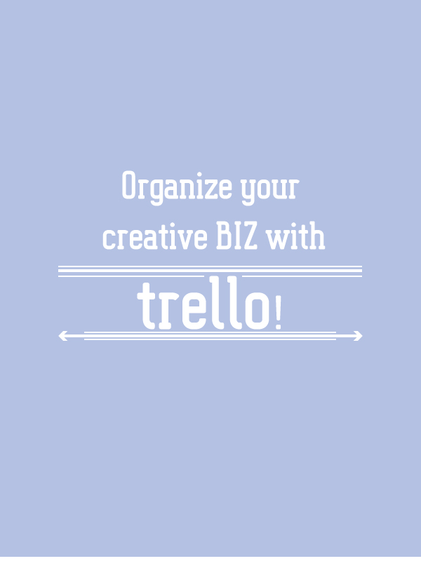 organize your creative BIZ with trello!  the BIZ-school for creatives! read the full blog post at: www.kerstinpressler.com/organize-your-creative-BIZ-with-trello