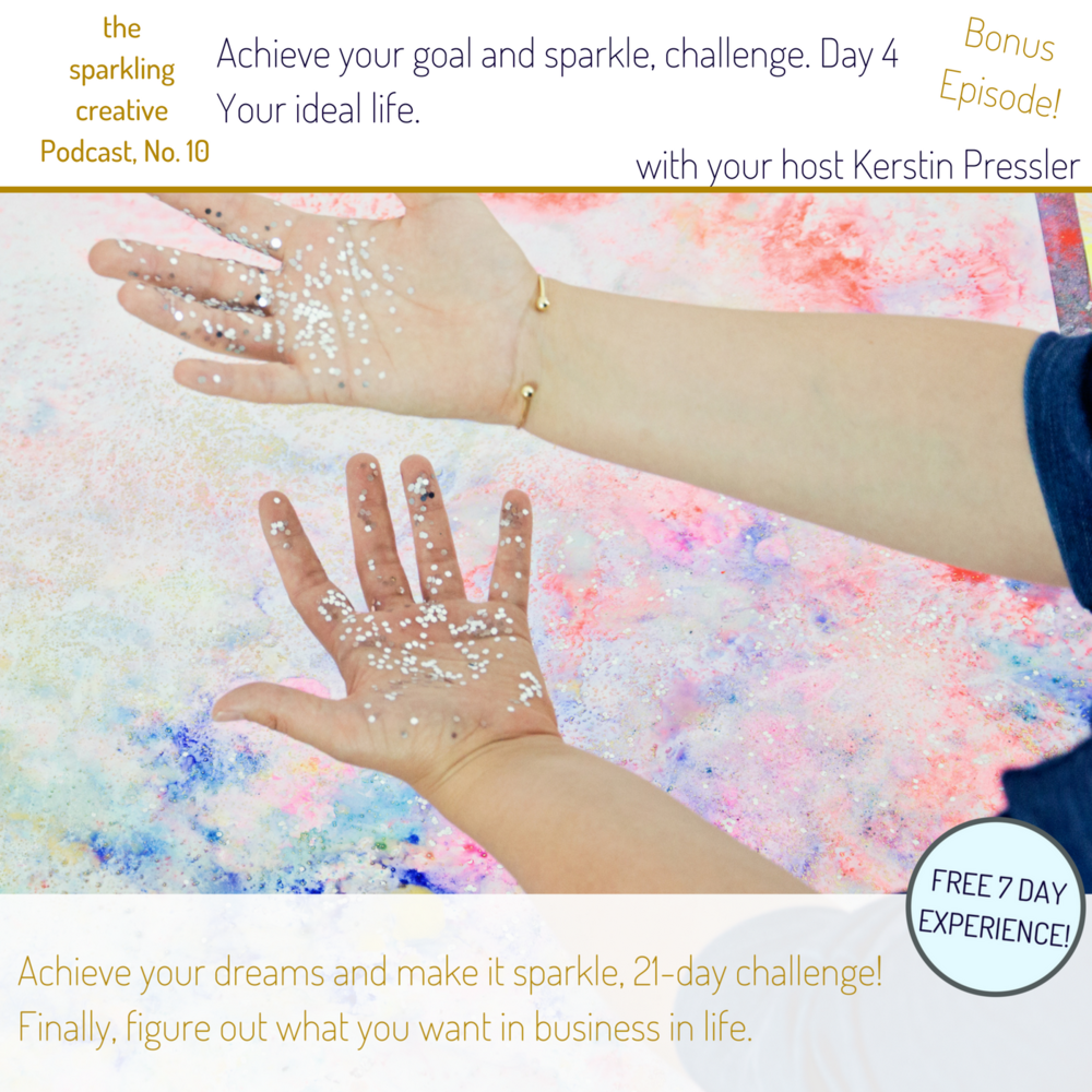 the sparkling creative Podcast, Episode 10Your ideal life. Challenge Day 3