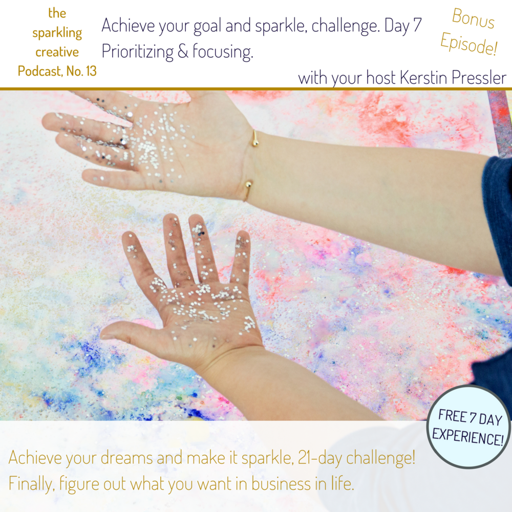 The sparkling creative, Episode 13, Prioritzing & Focusing, challenge Day 7
