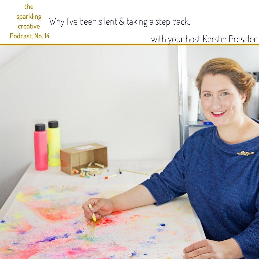 The sparkling creative Podcast, Episode 14: Why I've been silent & taking a step back. www.kerstinpressler.com/blog-2/episode14