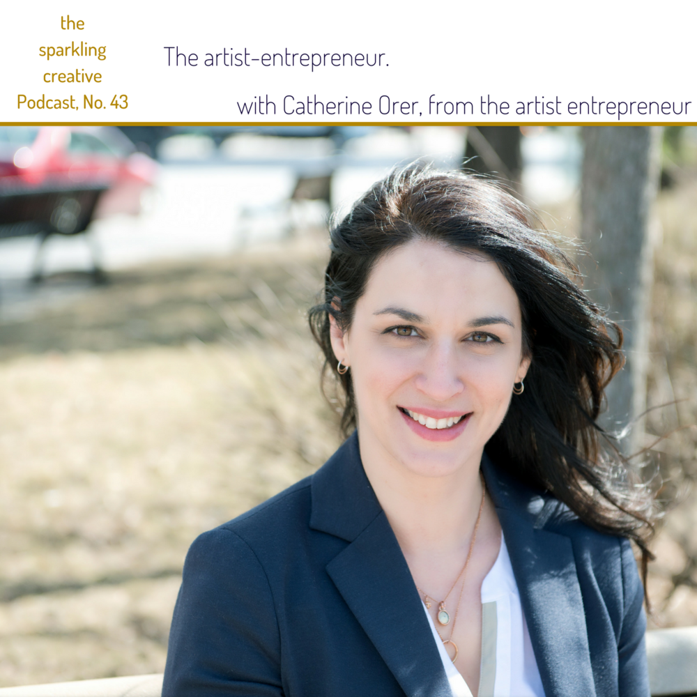 The sparkling creative Podcast, Episode 43: the artist-entrepreneur with Catherine Orer, Kerstin Pressler, www.kerstinpressler.com/blog-2/episode43