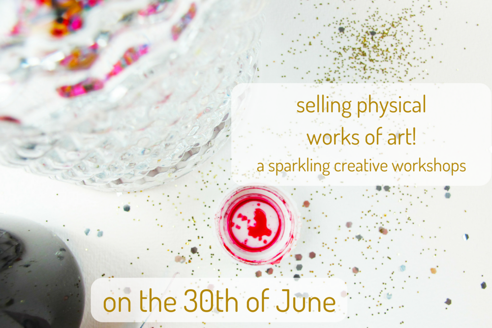 selling physical works of art! a sparkling creative workshop! a sparkling creative workshop, Kerstin Pressler, www.kerstinpressler.com/workshops