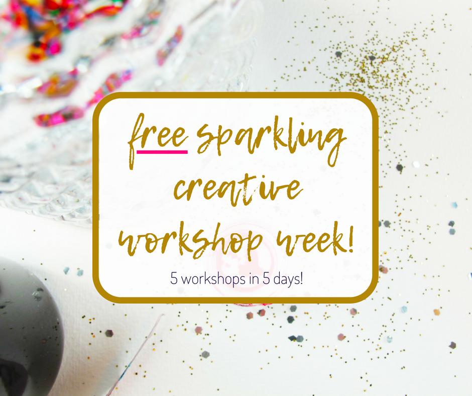 Free sparkling creative workshop week! 5 workshops in 5 days.