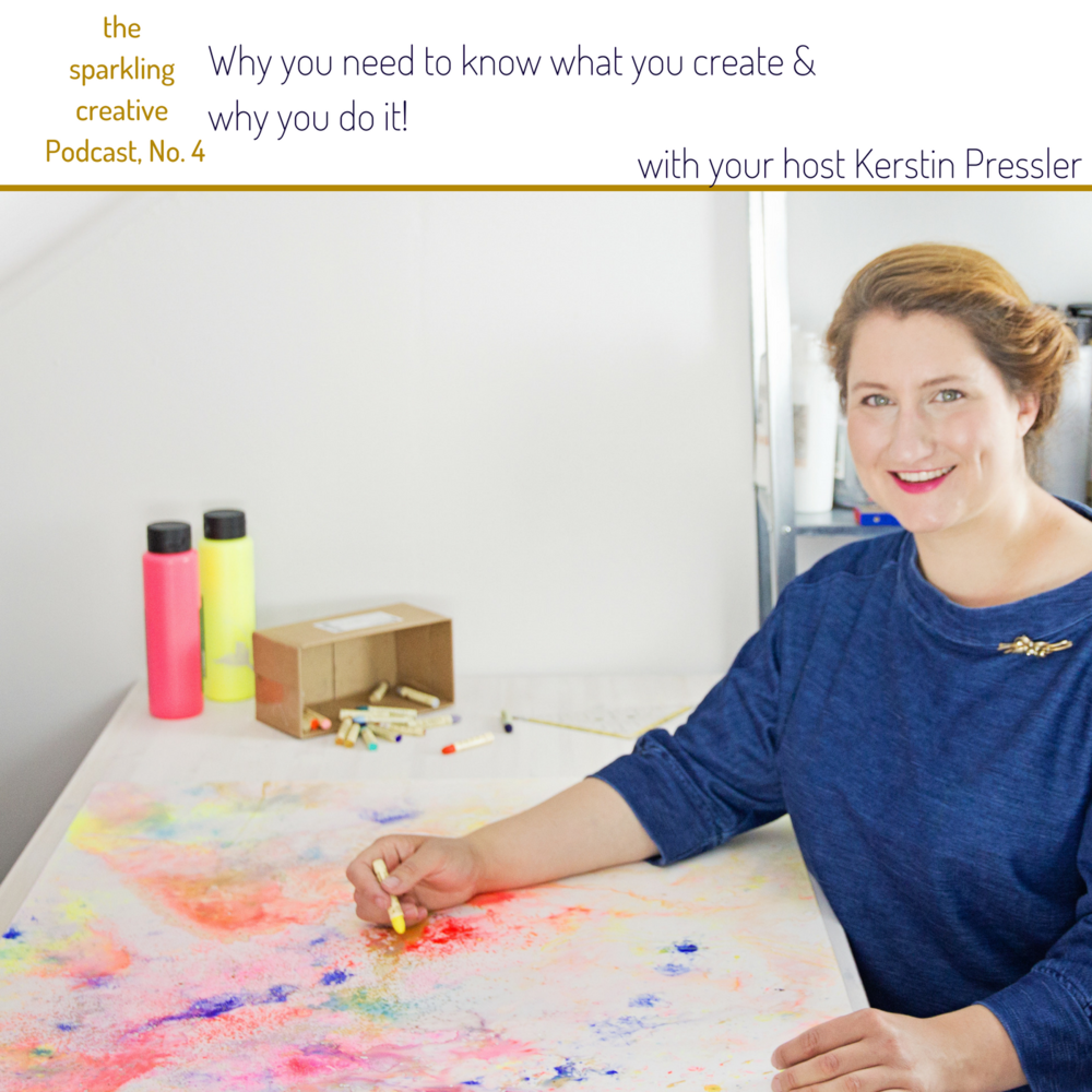 The sparkling creative Podcast Episode No. 4. Why you need to know what you create why you do it.
