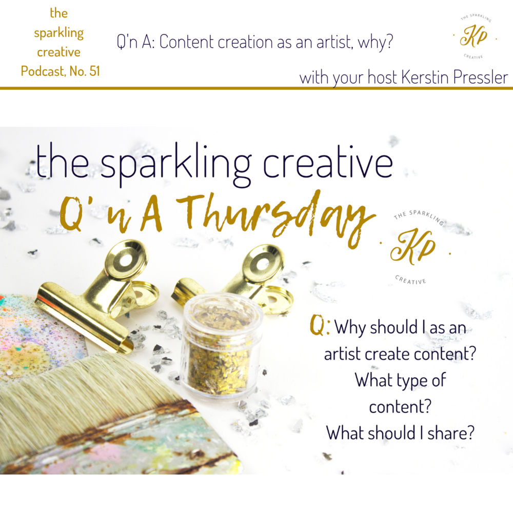 the sparkling creative Podcast, Episode 51: Q'n A:Content creation as an artist, why? www.kerstinpressler.com/blog-2/episode51