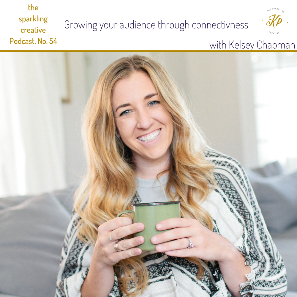 the sparkling creative Podcast, Episode 54,  Episode 54: Growing your audience through connectivness. With Kelsey Chapman