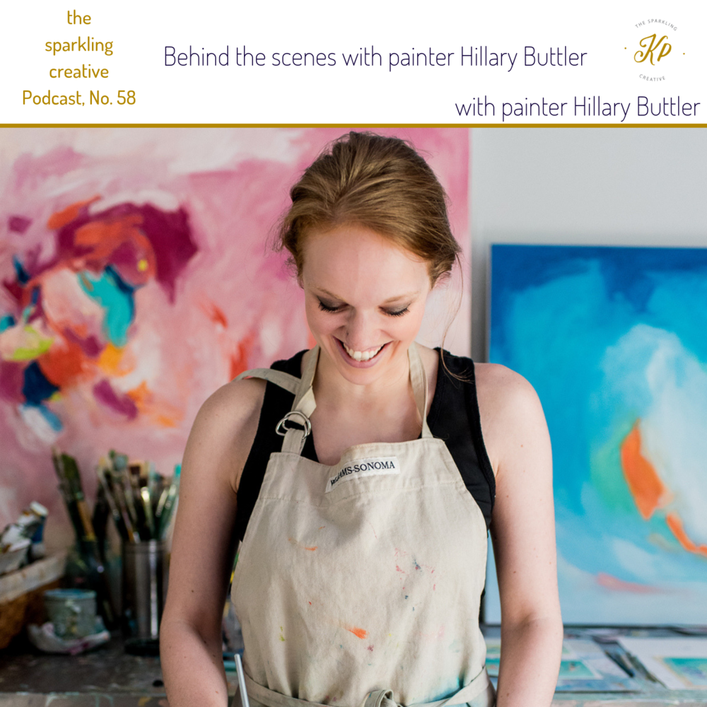 the sparkling creative Podcast, Episode 58: Behind the scenes with painter Hillary Buttler www.kerstinpressler.com/blog-2/Episode58
