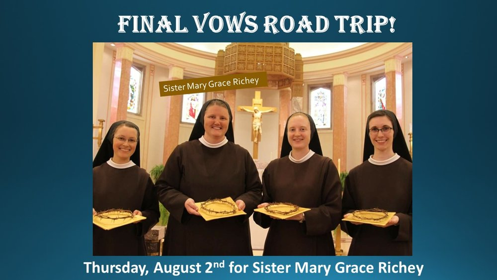 """Sr. Mary Grace Richey , a daughter of St. Patrick parish, will profess her  final vows  on  Thursday, August 2nd  at a  1:30 PM   Mass  at  St. Francis Convent  in  Mishawaka, IN .  SJA & SP middle school, high school, and college-age students and parents are invited to join us on a  """"Final Vows Road Trip!""""  We'll meet at the SJA campus playground at 10:30 am and head out from there! A reception follows the Mass, so we should return ~ 6:00 pm.   We need Safe & Sacred Protocol certified adult drivers (age 25+) and chaperones (age 21+) for this trip!    Please RSVP to Cindy McClure if you'd like to join us!  EMAIL:  cmcclure@saintjoan.org  CELL: 765-438-1425 (text)   Road Trip Flyer   Permission Form"""