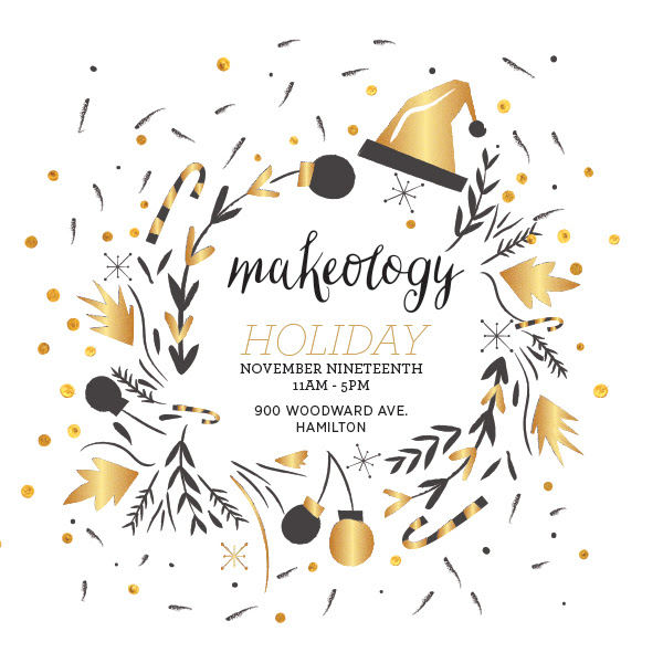 Come out & play!  Visit us at Hamilton's  MAKEOLOGY  event - Nov. 19th, 2016 / 11-5pm