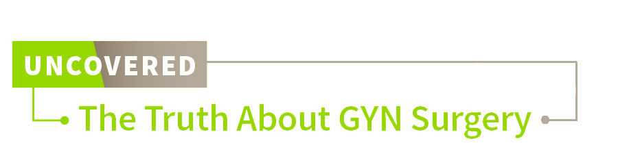 Uncovered: The Truth about GYN Surgery