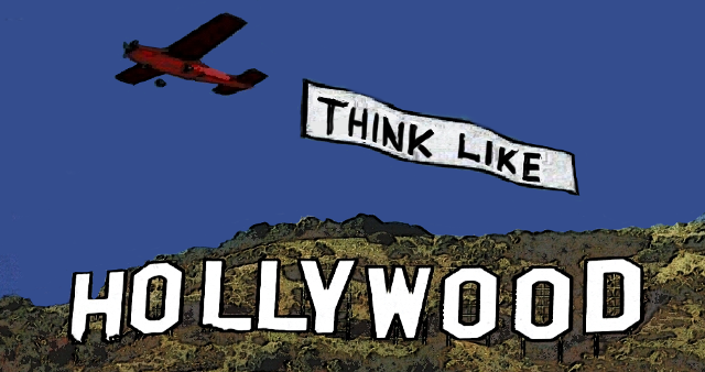 Think Like Hollywood