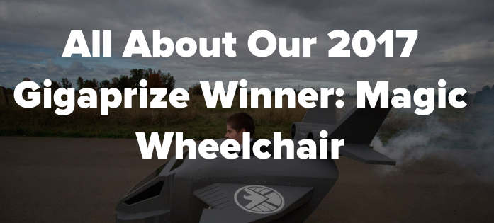 re:3D  - The winner of the Gigabot given away through our 2017 Gigaprize is an unbelievably deserving organization called Magic Wheelchair.